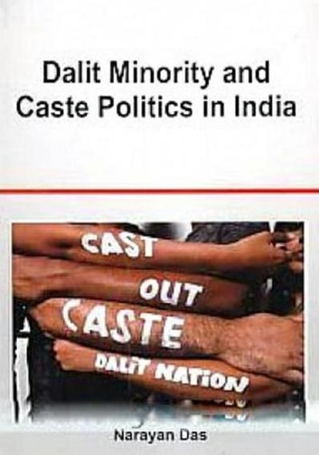 Dalit Minority And Caste Politics In India ebook by Narayan Das