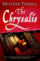 The Chrysalis ebook by Heather Terrell
