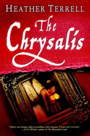 The Chrysalis - A Novel ebook by Heather Terrell
