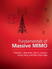 Fundamentals of Massive MIMO ebook by Thomas L. Marzetta, Erik G. Larsson, Hong Yang,...