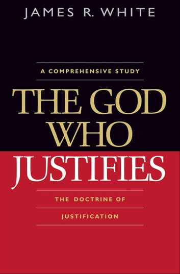 The God Who Justifies ebook by James R. White