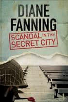 Scandal in the Secret City - A World War Two mystery set in Tennessee ebook by Diane Fanning