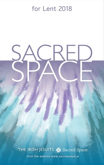 Sacred Space for Lent 2018 ebook by The Irish Jesuits