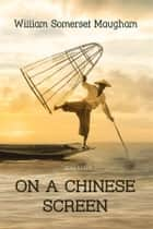 On a Chinese Screen - Sketches of Life in China ebook by