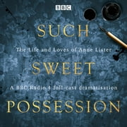 Such Sweet Possession: The Life and Loves of Anne Lister - A BBC Radio 4 dramatisation Audiolibro by Mary Cooper