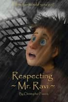 Respecting Mr. Ravi ebook by Christopher Francis