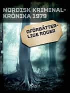 Oförbätterlige Roger ebook by