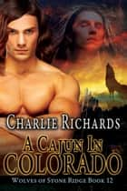 A Cajun in Colorado - Book 12 ebook by Charlie Richards