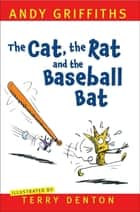 The Cat, The Rat and the Baseball Bat ebook by Andy Griffiths, Terry Denton