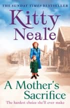 A Mother's Sacrifice eBook by Kitty Neale