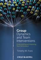 Group Dynamics and Team Interventions ebook by Timothy M. Franz