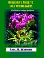 Gardener' Guide to July Wildflowers ebook by Paul R. Wonning