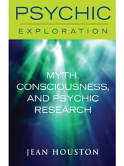 Myth, Consciousness, and Psychic Research ebook by Jean Houston