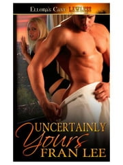 Uncertainly Yours ebook by Fran Lee