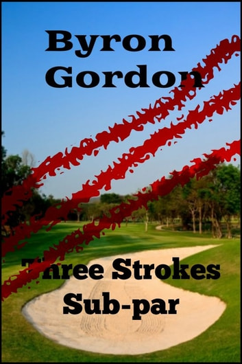 Three Strokes Subpar ebook by Byron Gordon