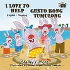 I Love to Help Gusto Kong Tumbling (Bilingual English Tagalog Kids Book) - English Tagalog Bilingual Collection ebook by Shelley Admont, S.A. Publishing