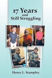 17 Years and Still Struggling ebook by Henry L. Stampley
