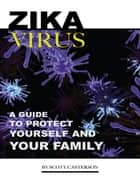 Zika Virus: A Guide to Protect Yourself and Family ebook by Scott Casterson