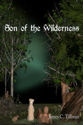 Son of the Wilderness ebook by James C Tillman