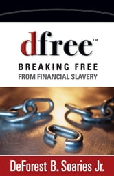 dfree - Breaking Free from Financial Slavery ebook by DeForest B. Soaries, Jr.