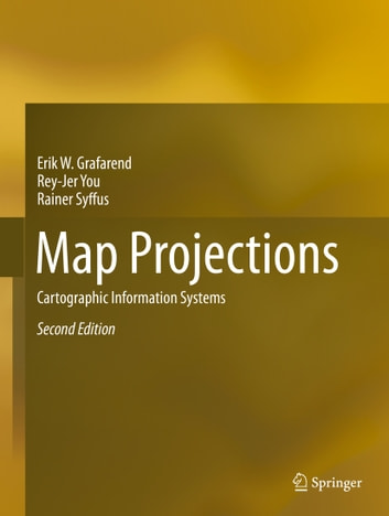 Map Projections - Cartographic Information Systems ebook by Erik W. Grafarend,Rey-Jer You,Rainer Syffus