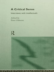A Critical Sense - Interviews with Intellectuals ebook by Peter Osborne