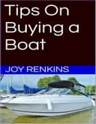 Tips On Buying a Boat ebook by Joy Renkins