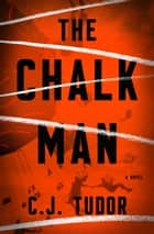 The Chalk Man - A Novel ebook by C. J. Tudor