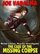 The Case of the Missing Corpse - Raven Lenore, Psychic Investigator #2 ebook by JOE VADALMA