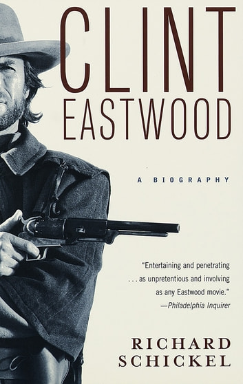 Clint Eastwood - A Biography ebook by Richard Schickel