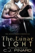 The Lunar Light - The Ayla St. John Chronicles, #6 ebook by C.J. Pinard
