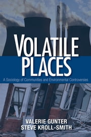 Volatile Places - A Sociology of Communities and Environmental Controversies ebook by Steve Kroll-Smith,Valerie J. Gunter