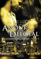Amour Déloyal - Les guerriers de l'ombre, T7 ebook by C.N. Ferry