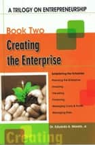 A Trilogy On Entrepreneurship: Creating the Enterprise ebook by Eduardo A. Morato, Jr.