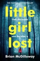 Little Girl Lost - A breathtaking crime thriller, that will hook you from the first page ebook by Brian McGilloway