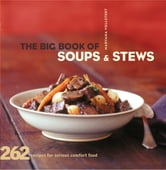 The Big Book of Soups and Stews - 262 Recipes for Serious Comfort Food ebook by Maryana Volstedt