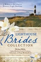 The Lighthouse Brides Collection - 6 Romances Develop at Historic Light Stations ebook by Andrea Boeshaar, Lynn A. Coleman, Sally Laity,...