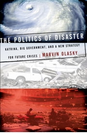 The Politics of Disaster - Katrina, Big Government, and A New Strategy for Future Crises ebook by Marvin Olasky