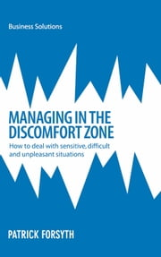 BSS Managing in the Discomfort Zone - How to deal with sensitive, difficult and unpleasant situations ebook by Patrick Forsyth