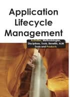 Application Lifecycle Management - Activities, Methodologies, Disciplines, Tools, Benefits, ALM Tools and Products ebook by Bruce Rossman