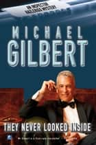 They Never Looked Inside ebook by Michael Gilbert