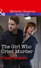The Girl Who Cried Murder (Mills & Boon Intrigue) (Campbell Cove Academy, Book 2) eBook by Paula Graves