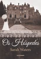 Os hóspedes ebook by Sarah Waters, Léa Viveiros de Castro