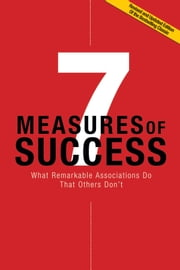 7 Measures of Success - What Remarkable Associations Do That Others Don't ebook by American Society of Association Executives (ASAE)