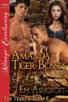 Amanda's Tiger Bosses ebook by Em Ashcroft