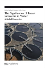 The Significance of Faecal Indicators in Water: A Global Perspective ebook by Kay, David