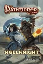 Pathfinder Tales: Hellknight ebook by Liane Merciel