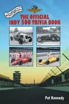 The Official Indy 500 Trivia Book - How Much Do You Know About the Indianapolis 500? ebook by Pat Kennedy