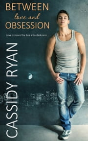 Between Love and Obsession ebook by Cassidy Ryan