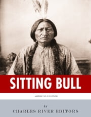 American Legends: The Life of Sitting Bull ebook by Charles River Editors